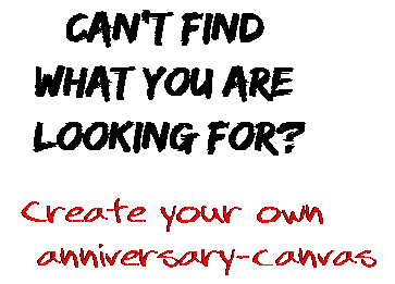 Can't find  what you are  looking for? Create your own  anniversary-canvas