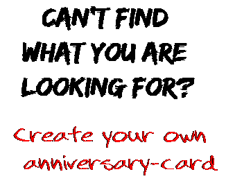 Can't find  what you are  looking for? Create your own  anniversary-card