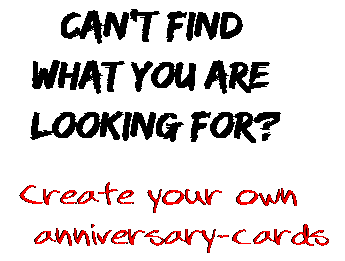 Can't find  what you are  looking for? Create your own  anniversary-cards