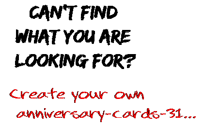 Can't find  what you are  looking for? Create your own  anniversary-cards-31...