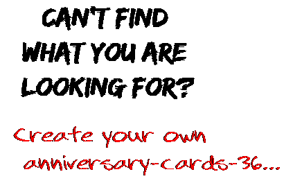 Can't find  what you are  looking for? Create your own  anniversary-cards-36...