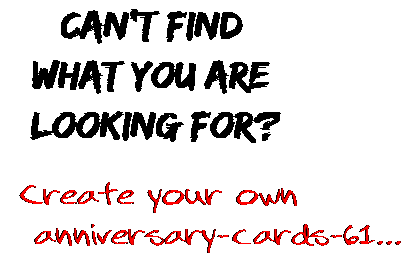 Can't find  what you are  looking for? Create your own  anniversary-cards-61...