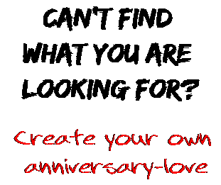 Can't find  what you are  looking for? Create your own  anniversary-love