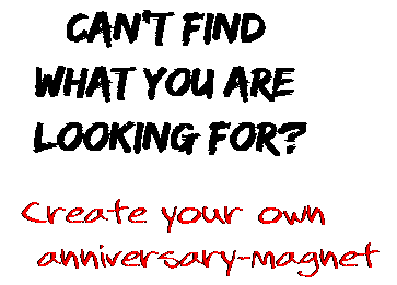 Can't find  what you are  looking for? Create your own  anniversary-magnet