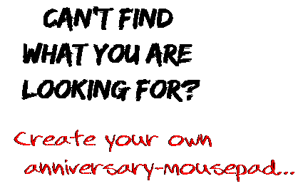 Can't find  what you are  looking for? Create your own  anniversary-mousepad...