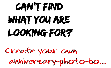 Can't find  what you are  looking for? Create your own  anniversary-photo-bo...