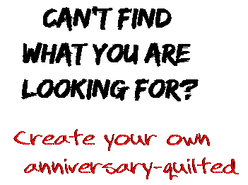 Can't find  what you are  looking for? Create your own  anniversary-quilted