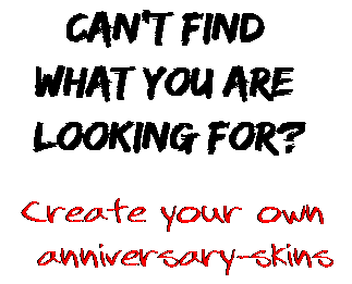 Can't find  what you are  looking for? Create your own  anniversary-skins