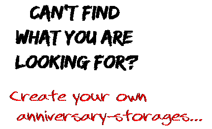 Can't find  what you are  looking for? Create your own  anniversary-storages...