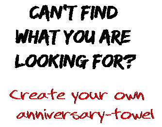 Can't find  what you are  looking for? Create your own  anniversary-towel