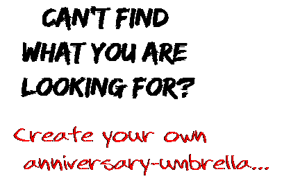 Can't find  what you are  looking for? Create your own  anniversary-umbrella...