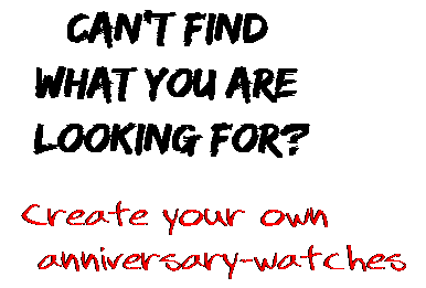 Can't find  what you are  looking for? Create your own  anniversary-watches