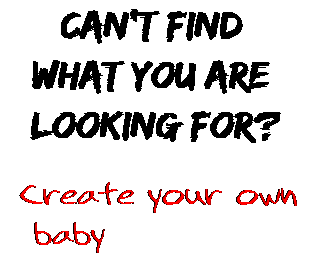 Can't find  what you are  looking for? Create your own  baby