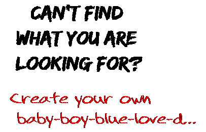 Can't find  what you are  looking for? Create your own  baby-boy-blue-love-d...