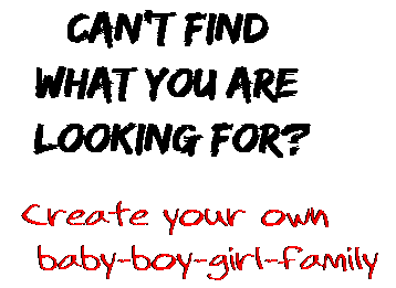 Can't find  what you are  looking for? Create your own  baby-boy-girl-family