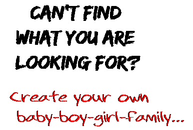 Can't find  what you are  looking for? Create your own  baby-boy-girl-family...