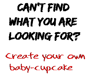 Can't find  what you are  looking for? Create your own  baby-cupcake