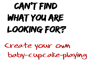 Can't find  what you are  looking for? Create your own  baby-cupcake-playing