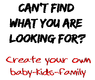 Can't find  what you are  looking for? Create your own  baby-kids-family