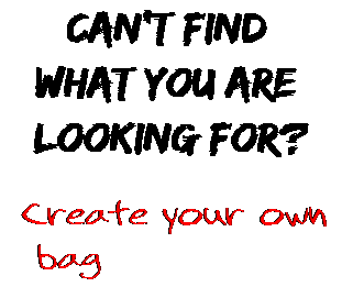 Can't find  what you are  looking for? Create your own  bag