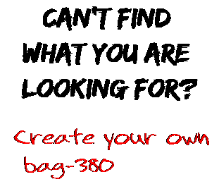 Can't find  what you are  looking for? Create your own  bag-380