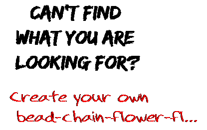 Can't find  what you are  looking for? Create your own  bead-chain-flower-fl...
