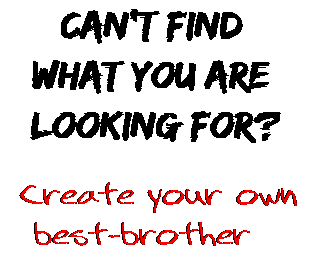 Can't find  what you are  looking for? Create your own  best-brother