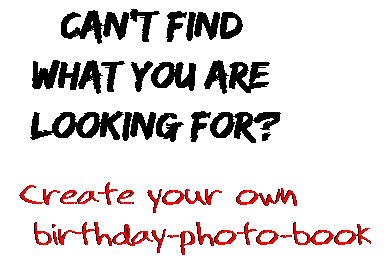 Can't find  what you are  looking for? Create your own  birthday-photo-book