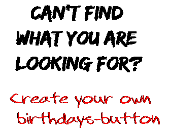 Can't find  what you are  looking for? Create your own  birthdays-button