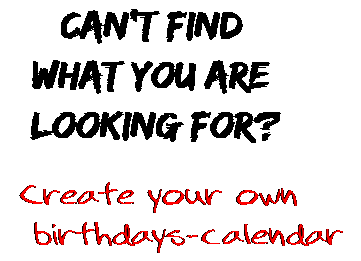 Can't find  what you are  looking for? Create your own  birthdays-calendar