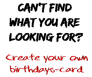 Can't find  what you are  looking for? Create your own  birthdays-card