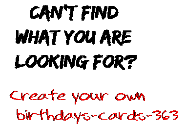 Can't find  what you are  looking for? Create your own  birthdays-cards-363