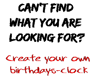Can't find  what you are  looking for? Create your own  birthdays-clock