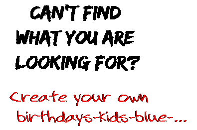 Can't find  what you are  looking for? Create your own  birthdays-kids-blue-...