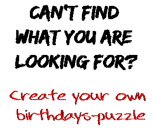 Can't find  what you are  looking for? Create your own  birthdays-puzzle