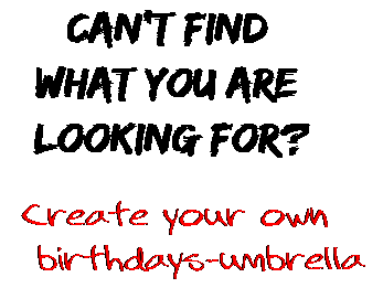 Can't find  what you are  looking for? Create your own  birthdays-umbrella