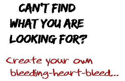 Can't find  what you are  looking for? Create your own  bleeding-heart-bleed...