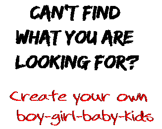 Can't find  what you are  looking for? Create your own  boy-girl-baby-kids