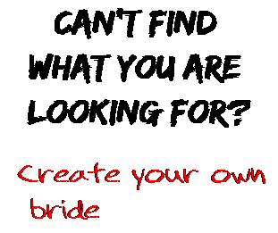 Can't find  what you are  looking for? Create your own  bride