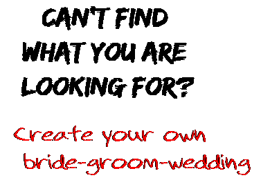 Can't find  what you are  looking for? Create your own  bride-groom-wedding
