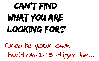 Can't find  what you are  looking for? Create your own  button-1-75-tiger-he...