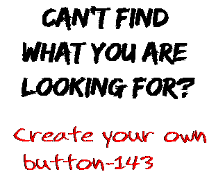 Can't find  what you are  looking for? Create your own  button-143