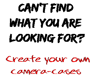 Can't find  what you are  looking for? Create your own  camera-cases