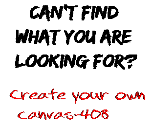Can't find  what you are  looking for? Create your own  canvas-408