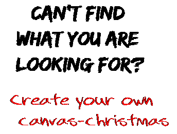 Can't find  what you are  looking for? Create your own  canvas-christmas