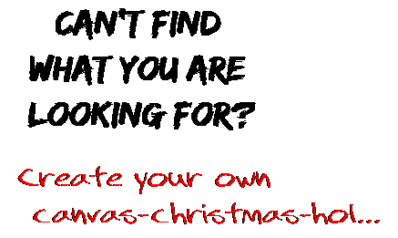 Can't find  what you are  looking for? Create your own  canvas-christmas-hol...