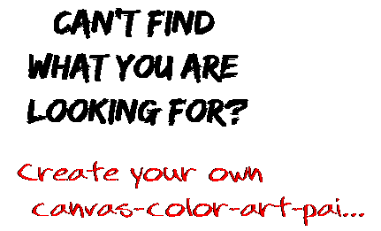 Can't find  what you are  looking for? Create your own  canvas-color-art-pai...