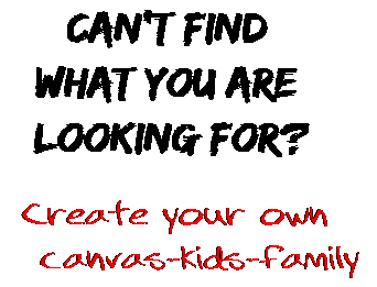 Can't find  what you are  looking for? Create your own  canvas-kids-family