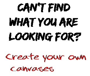 Can't find  what you are  looking for? Create your own  canvases