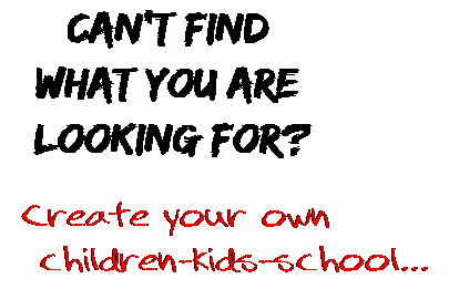 Can't find  what you are  looking for? Create your own  children-kids-school...